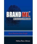 Brand Me. Make Your Mark: Turn Passion Into Profit [Paperback] Johnson, ... - $9.16