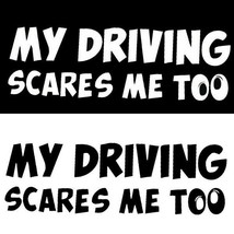 My driving scares me too Logo Vinyl Decal - $2.59+