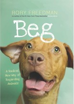 Beg: A Radical New Way of Regarding Animals - Rory Freedman - Hardcover ... - $10.95