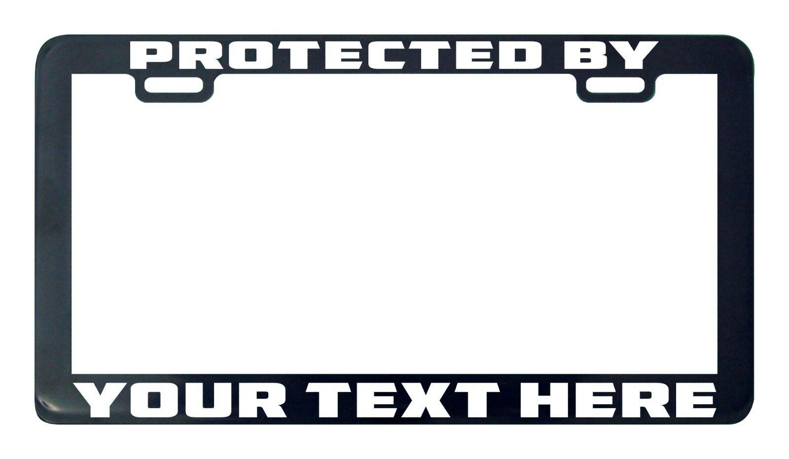 Primary image for Protected by design your own custom personalized license plate frame tag holder