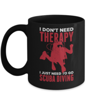 Don't Need Therapy Need To Go Scuba Diving Home Office Coffee Mug Cup - $14.65+