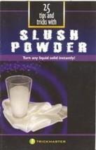 Slush Powder Booklet 25 Magic Tips and Tricks: Turn Any Liquid Solid!
