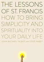 The Lessons of Saint Francis: How to Bring Simplicity and Spirituality i... - $8.90