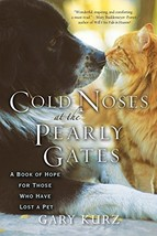 Cold Noses At The Pearly Gates: A Book of Hope for Those Who Have Lost a... - $6.86