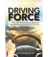 Driving Force: How One Woman Rebounded from Life-Altering Injuries and Y... - $9.63