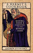 A Hermit's Cookbook: Monks, Food and Fasting in the Middle Ages [Hardcov... - $35.14