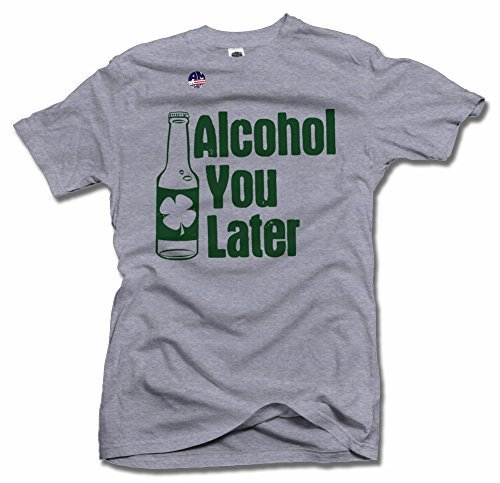 Alcohol You Later St. Patrick's Day Shirt S Ash Men's Tee (6.1oz)