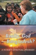 Really, GodBangladesh?: A Nurses Spiritual Journey [Paperback] Augustiniak, RN,