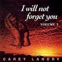 I WILL NOT FORGET YOU VOLUME II by Carey Landry