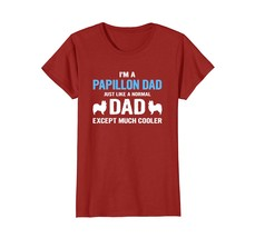 Im A Papillon Dad T-shirt Gift - $19.99+
