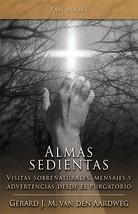 Almas sedientas: Visitas sobrenaturales, mensajes y advertencias desde el purgat