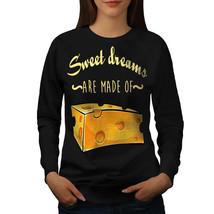 Sweet Dreams Cheese Jumper Funny Women Sweatshirt - $18.99