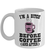 I'm A Bitch Before Coffee And After Coffee Mug - $15.99