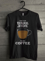 Come to the Dark Side we have CoffeeMen's T-Shirt - Custom (606) - $19.12+