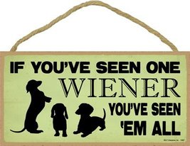 """If you've seen one wiener, you've seen 'em all 5"""" x 10"""" wood plaque, sign - $12.86"""