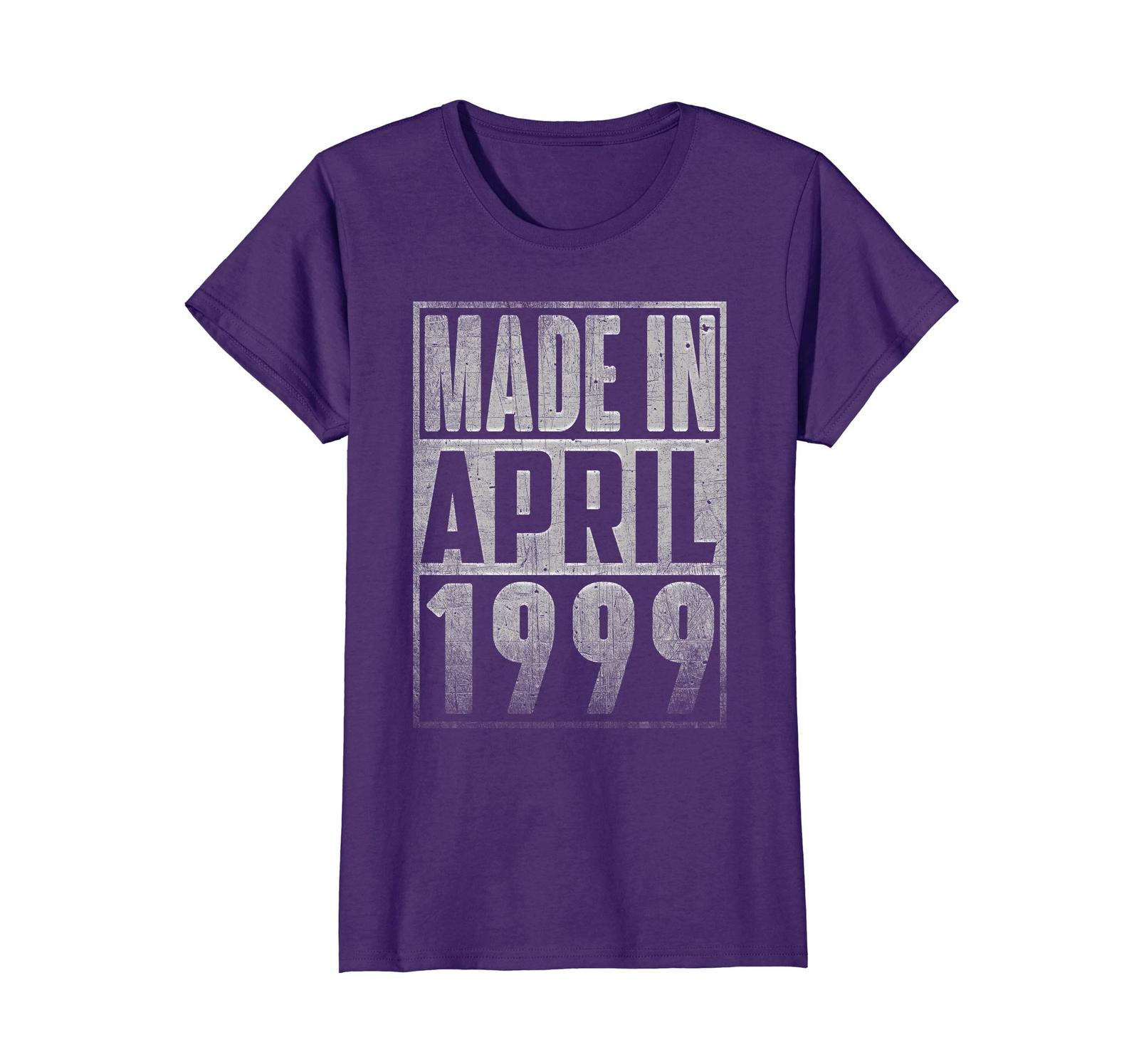 Uncle Shirts -   Made In APRIL 1999 Vintage Straight Outta 19 Years Old Being Wo