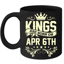 Kings Are Born On April 6th Birthday 11oz Coffee Mug Gift - $15.95