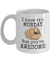 I Know It's Monday But You're Awesome - Novelty 11oz White Ceramic Office Cup -  - $14.84