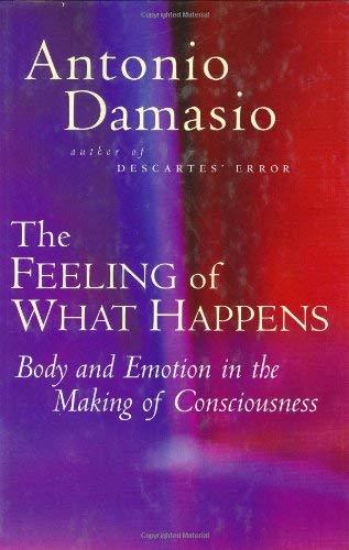 The Feeling of What Happens: Body and Emotion in the Making of Consciousness Dam