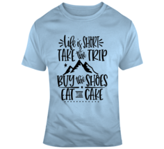 Life Is Short Take The Trip Eat The Cake Motivational T-Shirt A Great Gi... - $18.97+