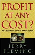 Profit at Any Cost: Why Business Ethics Makes Sense Fleming, Jerry - $6.92