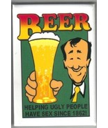 Beer, Helping Ugly People Have Sex Since 1862! Magnet, NEW UNUSED - $3.99