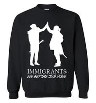 Immigrants (We Get The Job Done) - Hamilton Sweatshirt - $13.95+