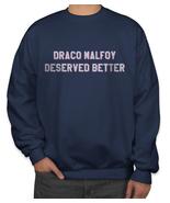Draco Malfoy deserved better Sweater Sweatshirt NAVY - $30.00 - $34.00