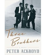 Three Brothers: A Novel Ackroyd, Peter - $7.16