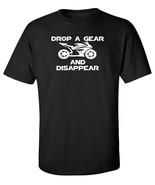 DROP A GEAR AND DISAPPEAR BIKE MOTORCYCLE T-Shirt *FREE SHIPPING*  - $13.85 - $18.80