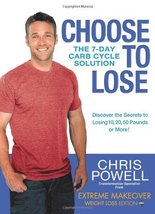 Choose to Lose: The 7-Day Carb Cycle Solution [Hardcover] Powell, Chris - $1.83