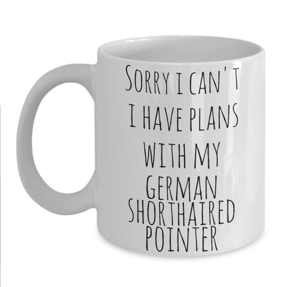 German Shorthair Mug Sorry I Cant I Have Plans With My German Shorthaired Pointe - $18.57 - $21.36