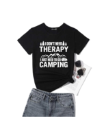 I Don't Need Therapy I Just Need To Go Camping T-shirt Funny Shirts - $21.99+