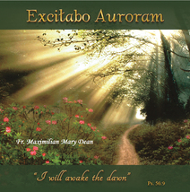 EXCITABO AURORAM by Fr. Maximilian Mary Dean