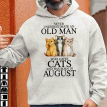 Never Underestimate An Old Man Who Loves Cats & Was Born In August Hoodie - $30.60+