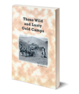 Those Wild and Lusty Gold Camps ~ Ghost Towns - $9.95