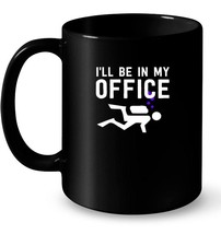Scuba Diving Ceramic Mug Ill be In My Office Diver - $13.99+