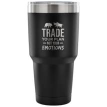 Trade Your Plan Not Your Emotions Wall Street Trader Tumbler 30oz - $32.98