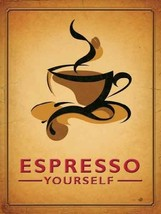 Espresso Yourself Coffee mug cup Hot coffee Small Metal/Steel Wall Sign - $7.08