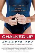Chalked Up: My Life in Elite Gymnastics