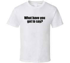 What Have You Got To Say? Mike Real Canadian Air Farce T Shirt - $17.99+