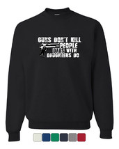 Guns Don't Kill People Crew Neck Sweatshirt Funny Dad Father - $15.64+