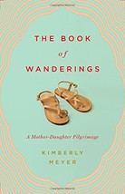 The Book of Wanderings: A Mother-Daughter Pilgrimage [Hardcover] Meyer, ... - $9.80