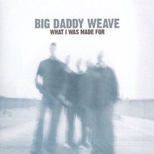What i was made for by big daddy weave 1
