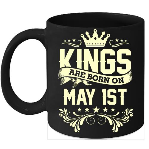 Kings Are Born On May 1st Birthday 11oz Coffee Mug Gift - $15.95