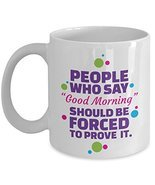 People Who Say Good Morning Sarcastic Coffee & Tea Gift Mug Cup For A Ni... - £17.70 GBP