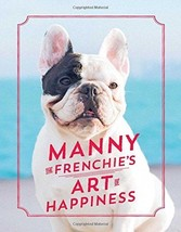 Manny the Frenchie's Art of Happiness : French Bulldog : New Hardcover  ... - $8.95