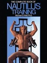 The Complete Book of Nautilus Training Wolf, Michael D. - $15.48