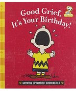 Good Grief, It's Your Birthday!: Growing Up Without Growing Old (Peanuts... - $15.12
