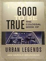 TOO GOOD TO BE TRUE - THE COLOSSAL BOOK OF URBAN LEGENDS. [Paperback] - $10.88